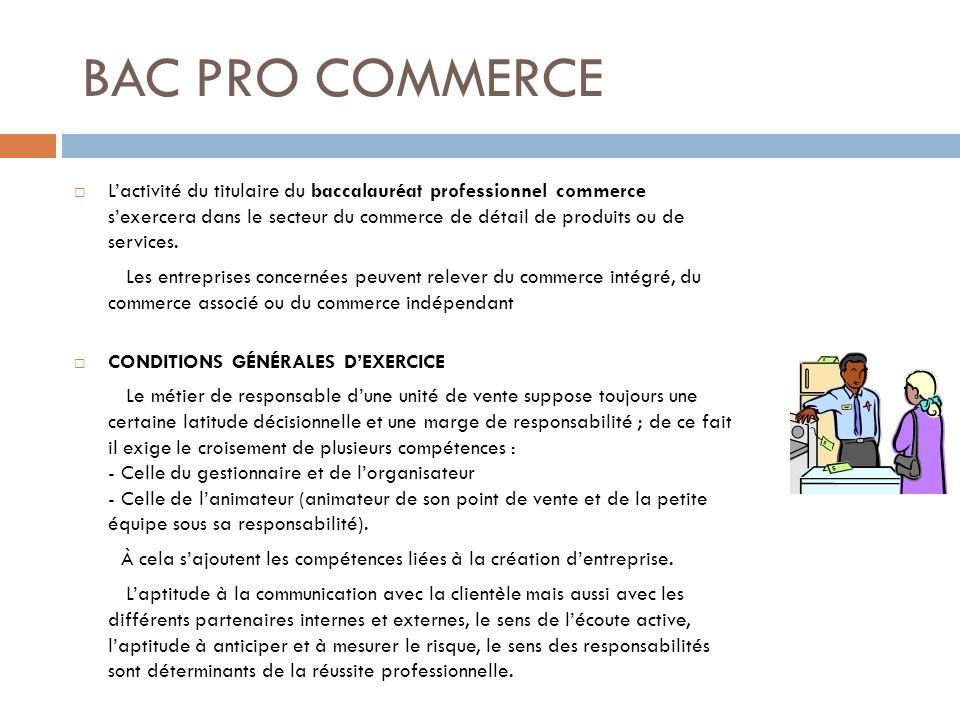 BAC PRO COMMERCE Lactivité du titulaire du baccalauréat professionnel commerce sexercera dans le secteur du commerce de détail de produits ou de servi