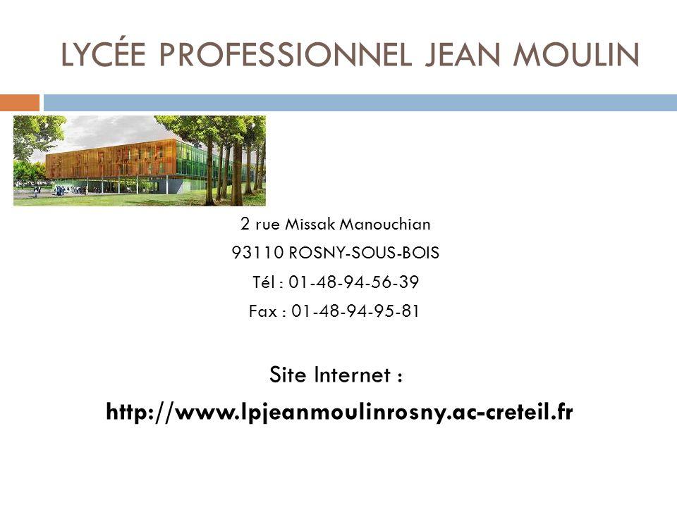 LYCÉE PROFESSIONNEL JEAN MOULIN 2 rue Missak Manouchian 93110 ROSNY-SOUS-BOIS Tél : 01-48-94-56-39 Fax : 01-48-94-95-81 Site Internet : http://www.lpj