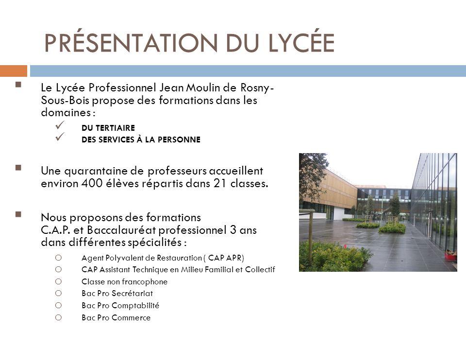 PRÉSENTATION DU LYCÉE Le Lycée Professionnel Jean Moulin de Rosny- Sous-Bois propose des formations dans les domaines : DU TERTIAIRE DES SERVICES À LA