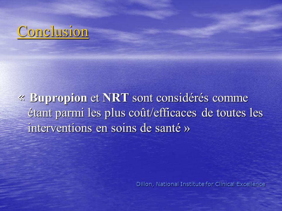 Conclusion « Bupropion et NRT sont considérés comme étant parmi les plus coût/efficaces de toutes les interventions en soins de santé » Dillon, Nation