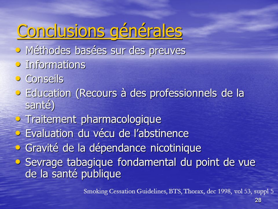 28 Conclusions générales Méthodes basées sur des preuves Méthodes basées sur des preuves Informations Informations Conseils Conseils Education (Recour