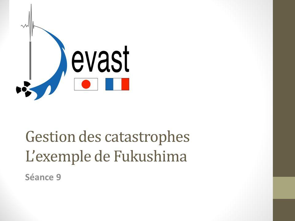 Gestion des catastrophes Lexemple de Fukushima Séance 9