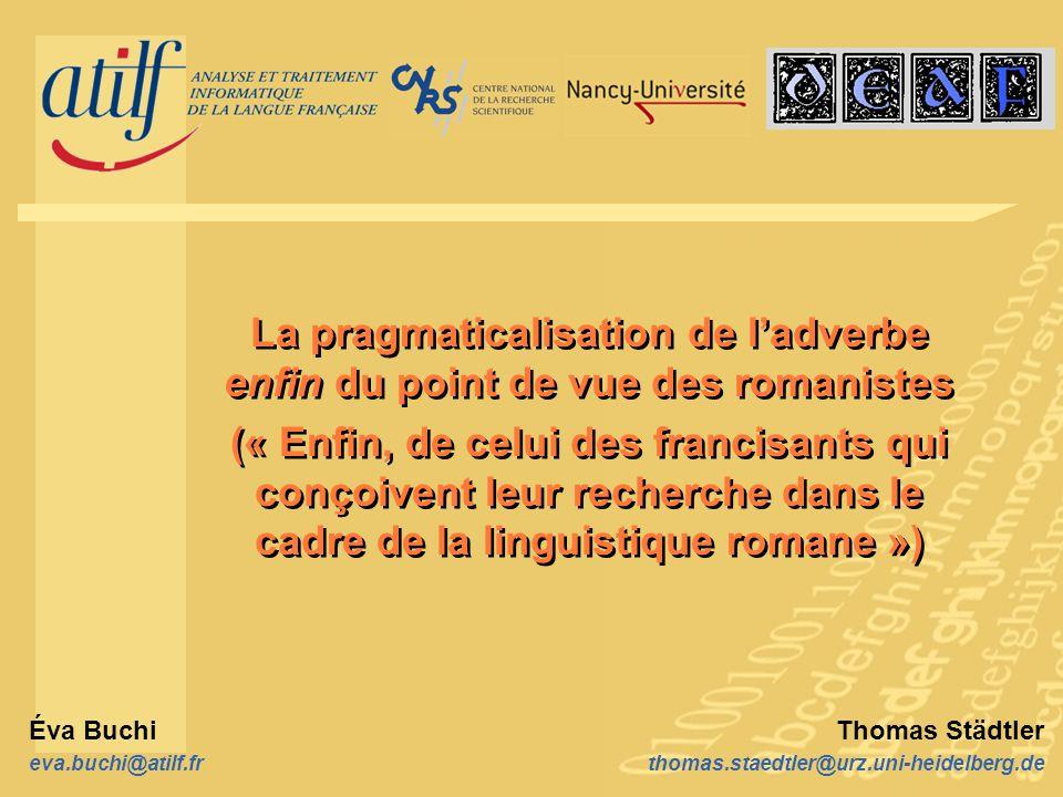 Préhistoire XXII e CILPR (Bruxelles 1998) : Cette communication postule que le temps est venu douvrir un chantier en pragmatique diachronique, cest-à-dire de considérer les phénomènes délimités par lanalyse du discours dans leur dimension historique.