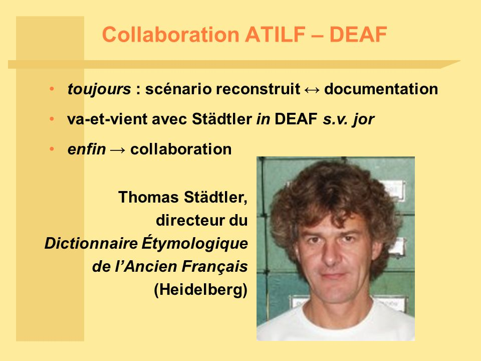 Collaboration ATILF – DEAF toujours : scénario reconstruit documentation va-et-vient avec Städtler in DEAF s.v. jor enfin collaboration Thomas Städtle