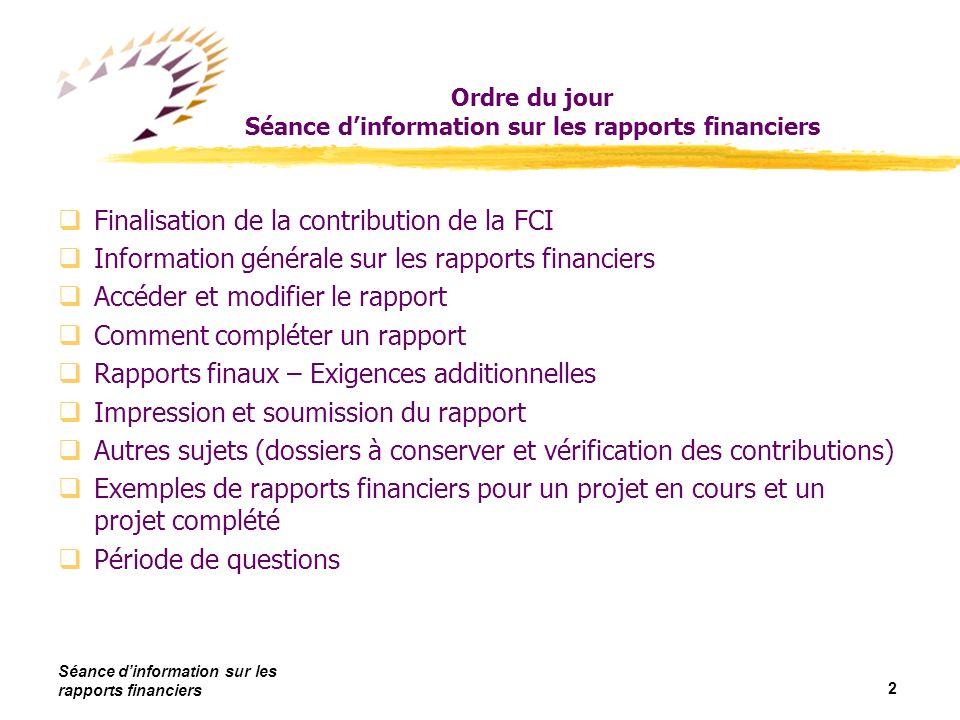Séance dinformation sur les rapports financiers 13 Comment compléter un rapport Coûts admissibles – réels ou prévus (lignes 13 à 23)