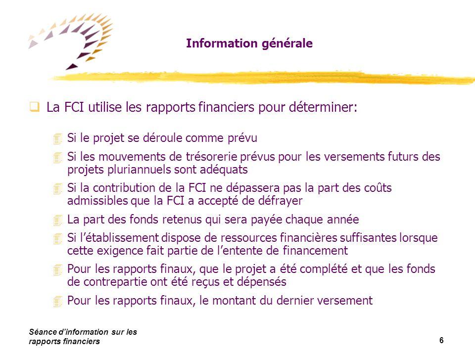 Séance dinformation sur les rapports financiers 7 Accéder et modifier le rapport qAccès au rapport : 4Le modèle est sur le site Web de la FCI (www.innovation.ca) 4Voir la section sur les formulaires et le téléchargement du site Web 4Il faut un mot de passe pour avoir accès au rapport