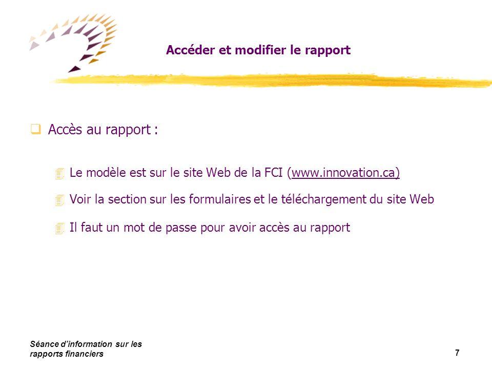Séance dinformation sur les rapports financiers 8 Accéder et modifier le rapport qAccès au rapport : 4Inscrire le numéro du projet pour avoir accès à lécran «Rapports financiers du projet»