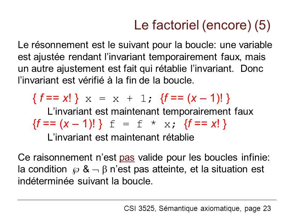 CSI 3525, Sémantique axiomatique, page 23 Le résonnement est le suivant pour la boucle: une variable est ajustée rendant linvariant temporairement faux, mais un autre ajustement est fait qui rétablie linvariant.