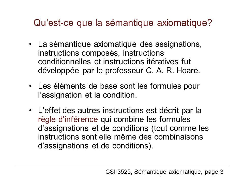 CSI 3525, Sémantique axiomatique, page 3 Quest-ce que la sémantique axiomatique? La sémantique axiomatique des assignations, instructions composés, in
