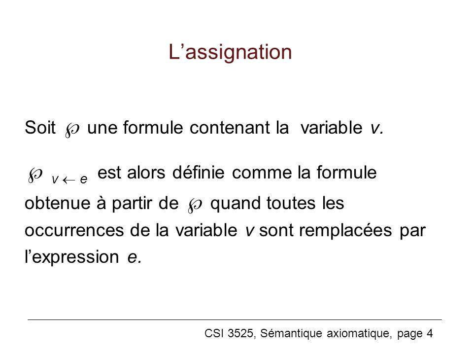 CSI 3525, Sémantique axiomatique, page 4 Lassignation Soit une formule contenant la variable v. v e est alors définie comme la formule obtenue à parti