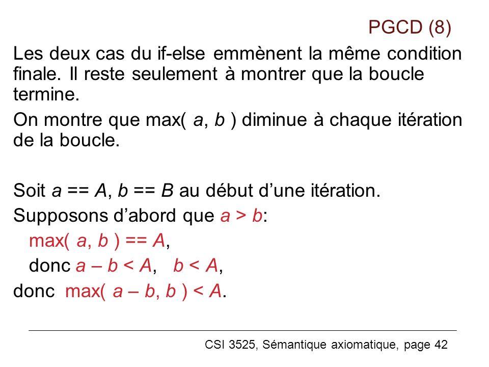 CSI 3525, Sémantique axiomatique, page 42 Les deux cas du if-else emmènent la même condition finale.