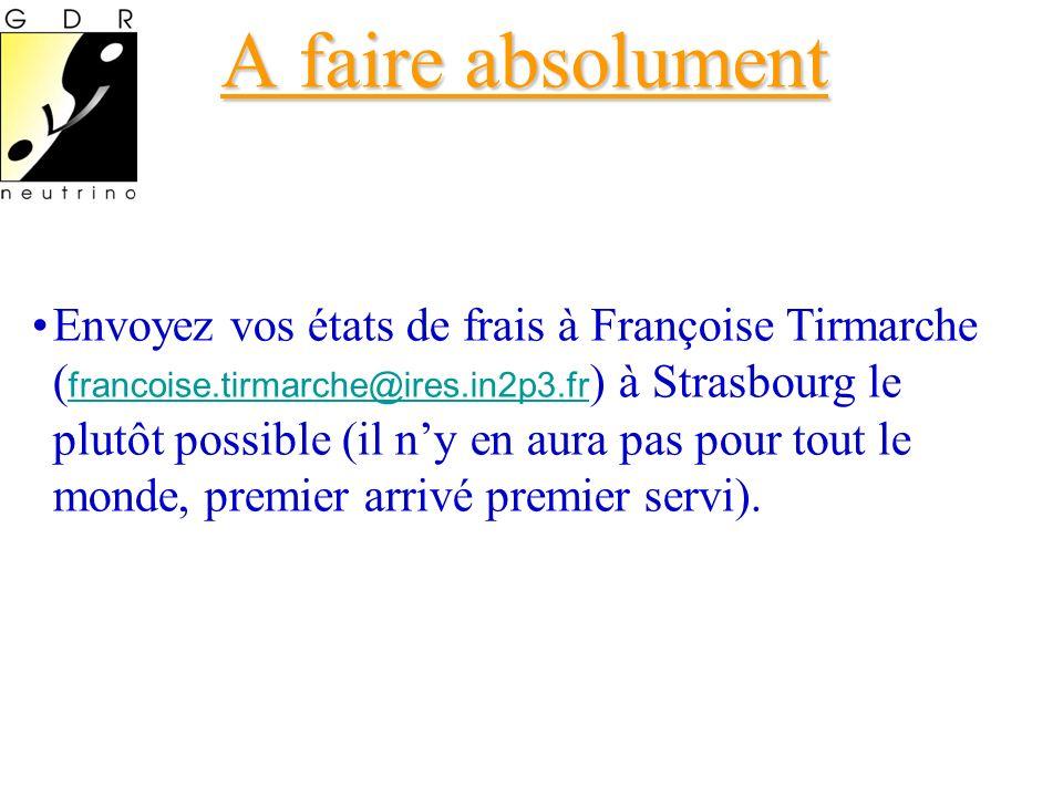 A faire absolument Envoyez vos états de frais à Françoise Tirmarche ( francoise.tirmarche@ires.in2p3.fr ) à Strasbourg le plutôt possible (il ny en aura pas pour tout le monde, premier arrivé premier servi).