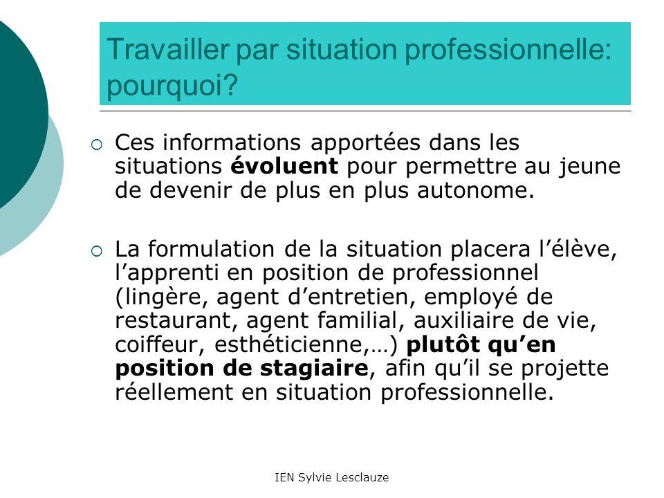 IEN Sylvie Lesclauze Travailler par situation professionnelle: pourquoi? Ces informations apportées dans les situations évoluent pour permettre au jeu