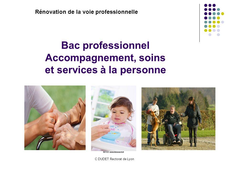 C DUDET Rectorat de Lyon Bac professionnel Accompagnement, soins et services à la personne Rénovation de la voie professionnelle