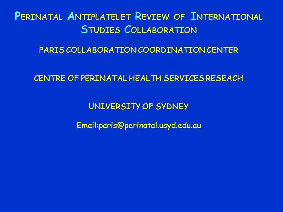P ERINATAL A NTIPLATELET R EVIEW OF I NTERNATIONAL S TUDIES C OLLABORATION PARIS COLLABORATION COORDINATION CENTER CENTRE OF PERINATAL HEALTH SERVICES