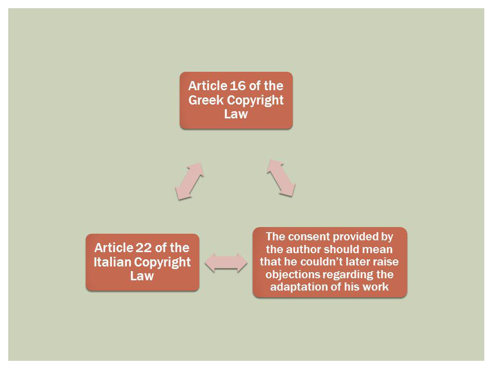 Article 16 of the Greek Copyright Law The consent provided by the author should mean that he couldnt later raise objections regarding the adaptation o