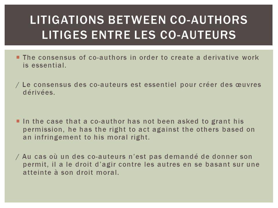 The consensus of co-authors in order to create a derivative work is essential. / Le consensus des co-auteurs est essentiel pour créer des œuvres dériv
