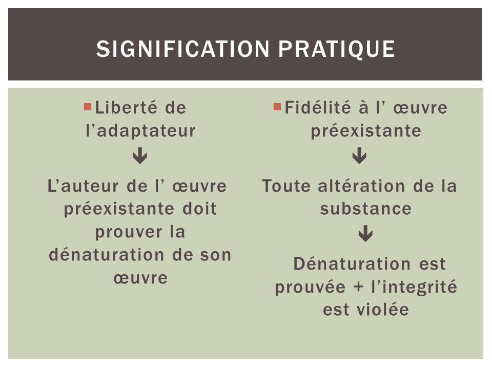 Liberté de ladaptateur Lauteur de l œuvre préexistante doit prouver la dénaturation de son œuvre Fidélité à l œuvre préexistante Toute altération de l