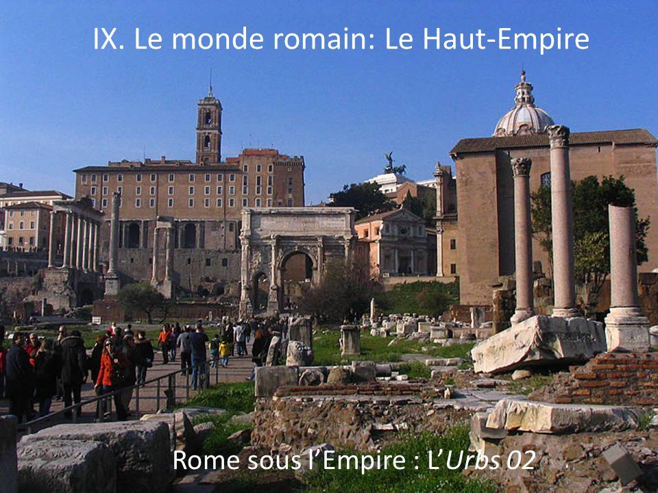 1 IX. Le monde romain: Le Haut-Empire Rome sous lEmpire : LUrbs 02