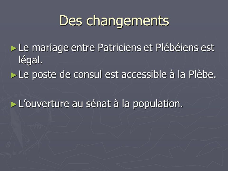 Des changements Le mariage entre Patriciens et Plébéiens est légal. Le mariage entre Patriciens et Plébéiens est légal. Le poste de consul est accessi