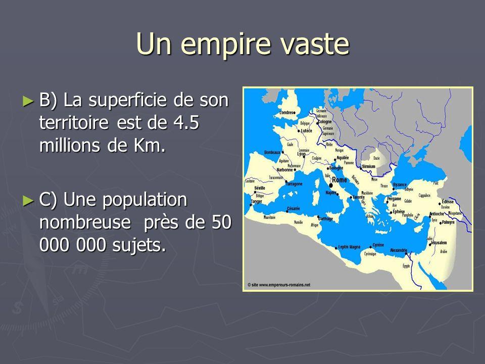 Un empire vaste B) La superficie de son territoire est de 4.5 millions de Km. B) La superficie de son territoire est de 4.5 millions de Km. C) Une pop