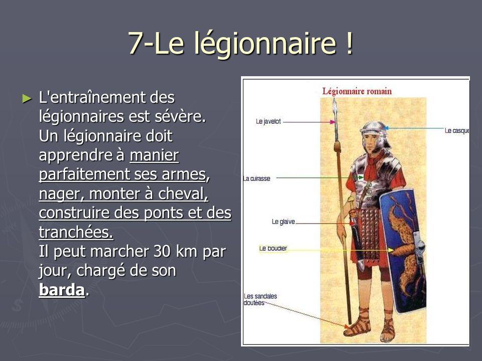 7-Le légionnaire ! L'entraînement des légionnaires est sévère. Un légionnaire doit apprendre à manier parfaitement ses armes, nager, monter à cheval,