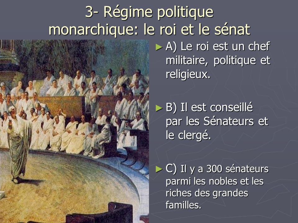 3- Régime politique monarchique: le roi et le sénat A) Le roi est un chef militaire, politique et religieux. B) Il est conseillé par les Sénateurs et