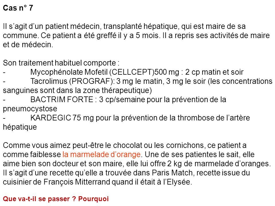 Cas n° 7 Il sagit dun patient médecin, transplanté hépatique, qui est maire de sa commune. Ce patient a été greffé il y a 5 mois. Il a repris ses acti