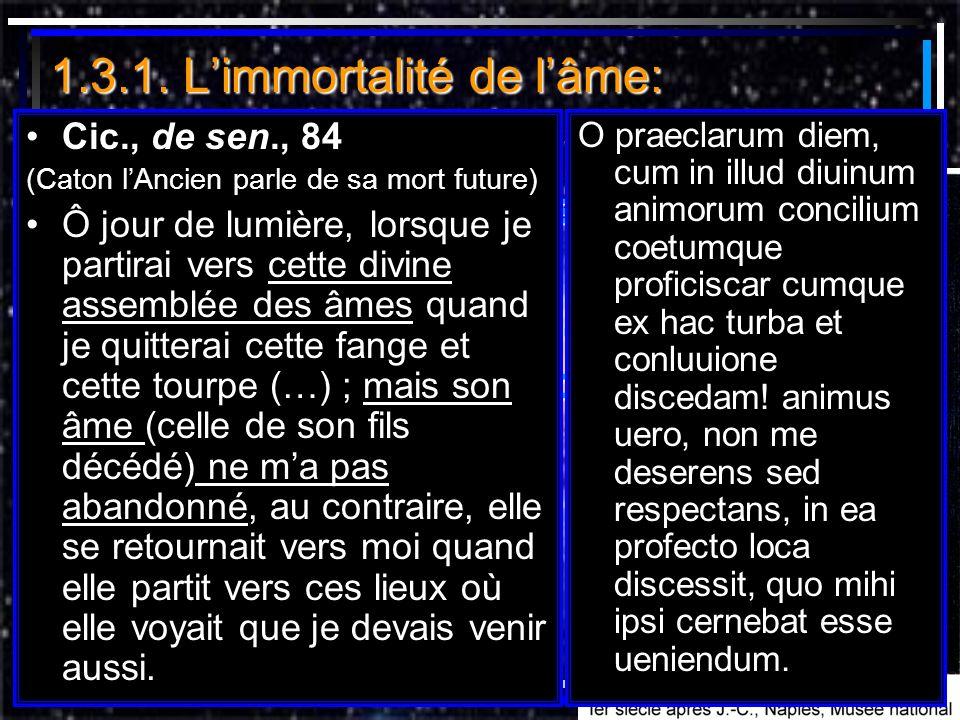 1.3.1. Limmortalité de lâme: il y a une vie après la mort immortalité présupposée par Platonimmortalité présupposée par Platon prouvée chez Cicéron…pr
