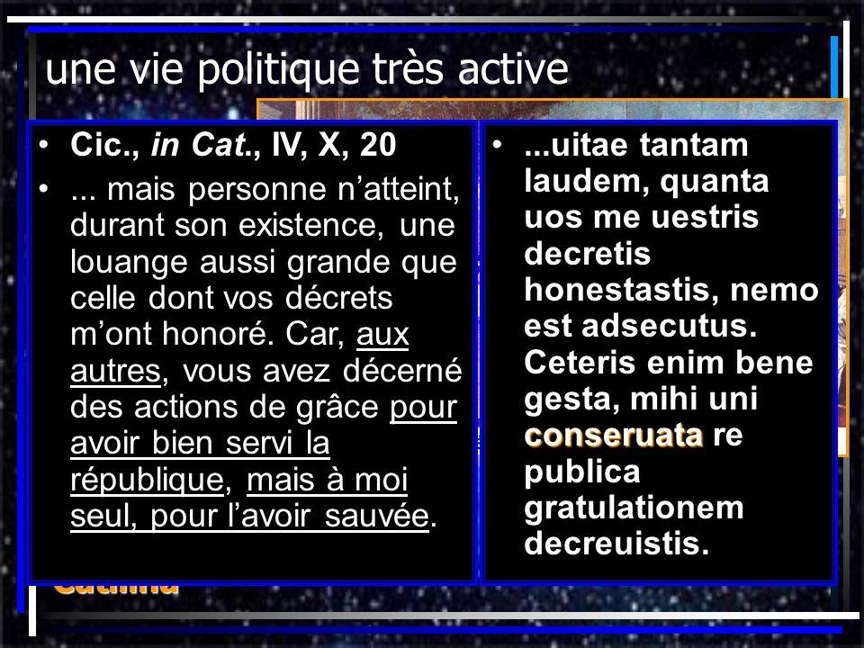une vie politique très active 63 av. J.-C.: consulat; il démasque la conjuration de Catilina Cic., in Cat., IV, X, 20... mais personne natteint, duran