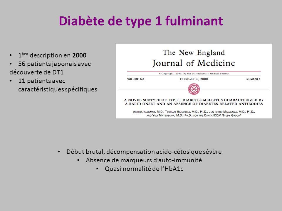 Diabète de type 1 fulminant 1 ère description en 2000 56 patients japonais avec découverte de DT1 11 patients avec caractéristiques spécifiques Début