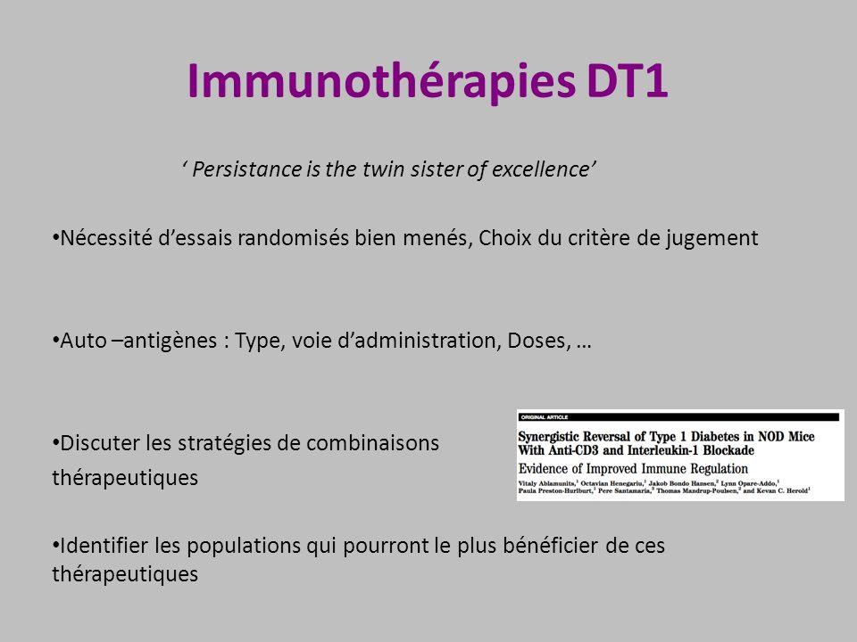 Immunothérapies DT1 Persistance is the twin sister of excellence Nécessité dessais randomisés bien menés, Choix du critère de jugement Auto –antigènes