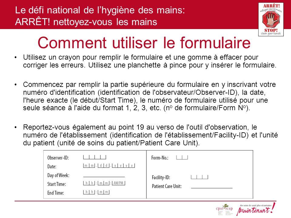 Le défi national de lhygiène des mains: ARRÊT! nettoyez-vous les mains Comment utiliser le formulaire Utilisez un crayon pour remplir le formulaire et