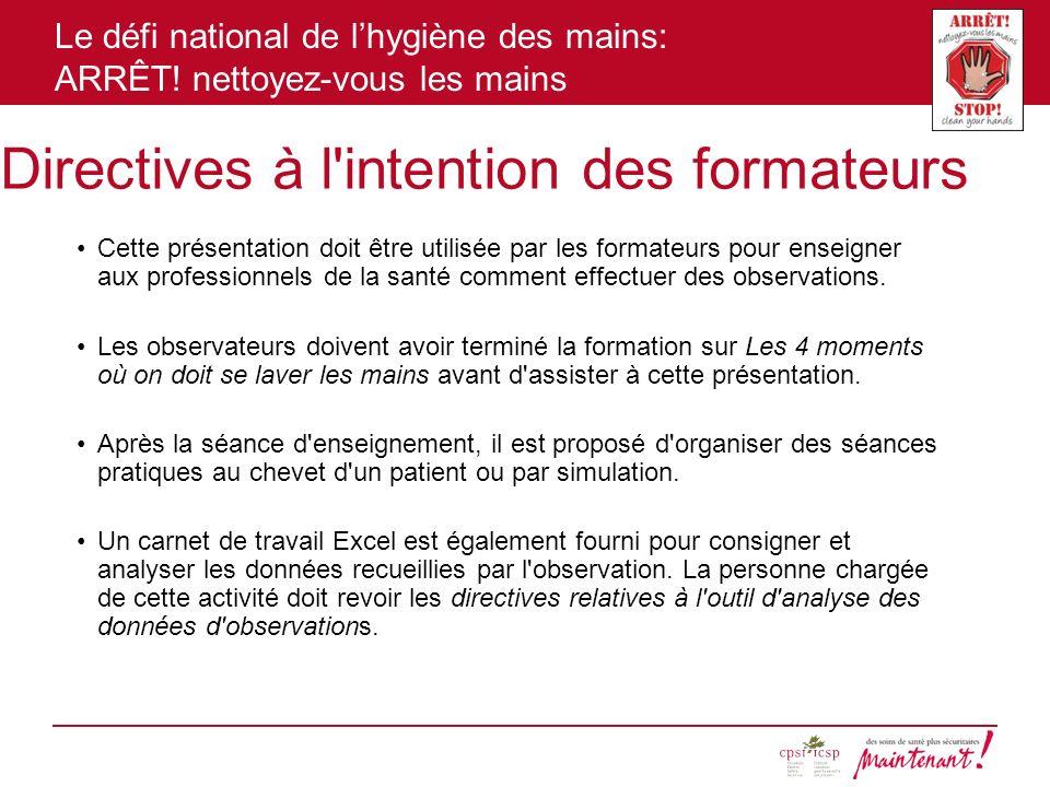 Le défi national de lhygiène des mains: ARRÊT! nettoyez-vous les mains Directives à l'intention des formateurs Cette présentation doit être utilisée p