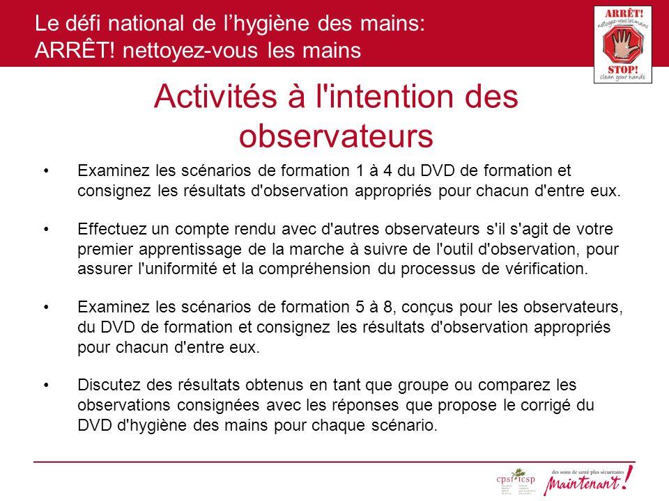 Le défi national de lhygiène des mains: ARRÊT! nettoyez-vous les mains Activités à l'intention des observateurs Examinez les scénarios de formation 1