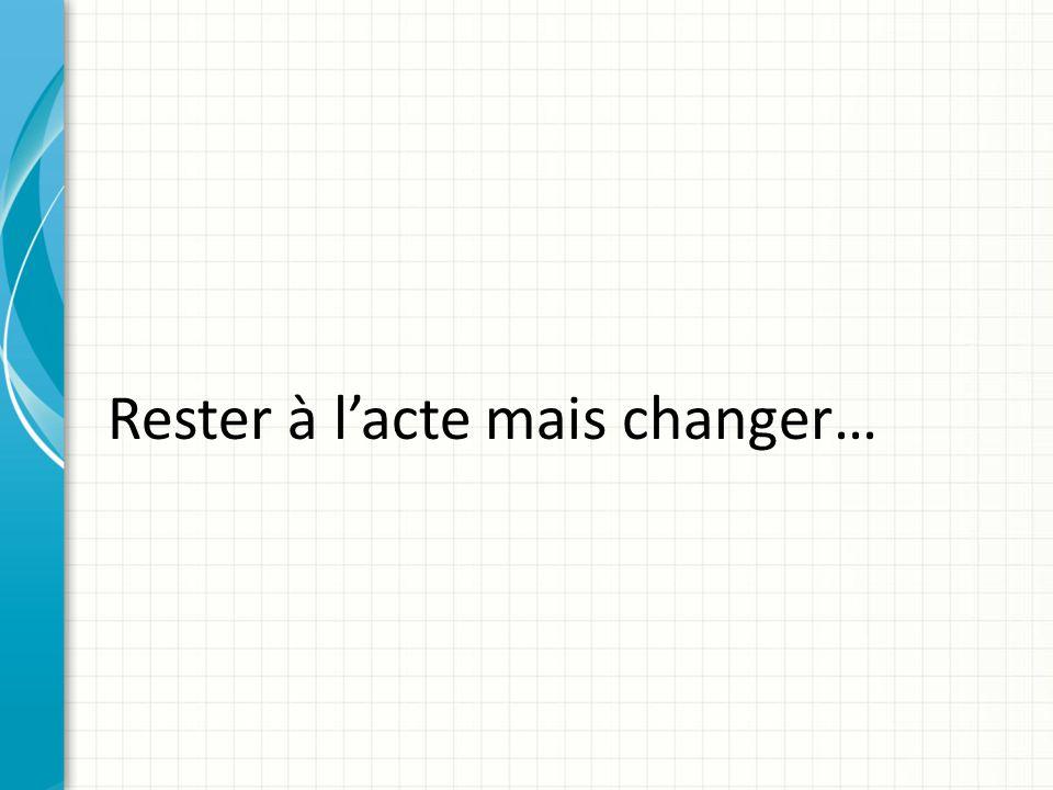 Rester à lacte mais changer…