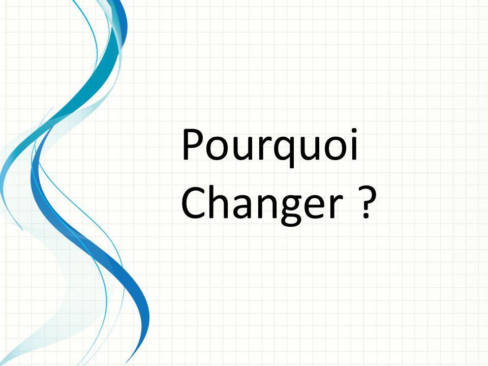 Pourquoi Changer ?