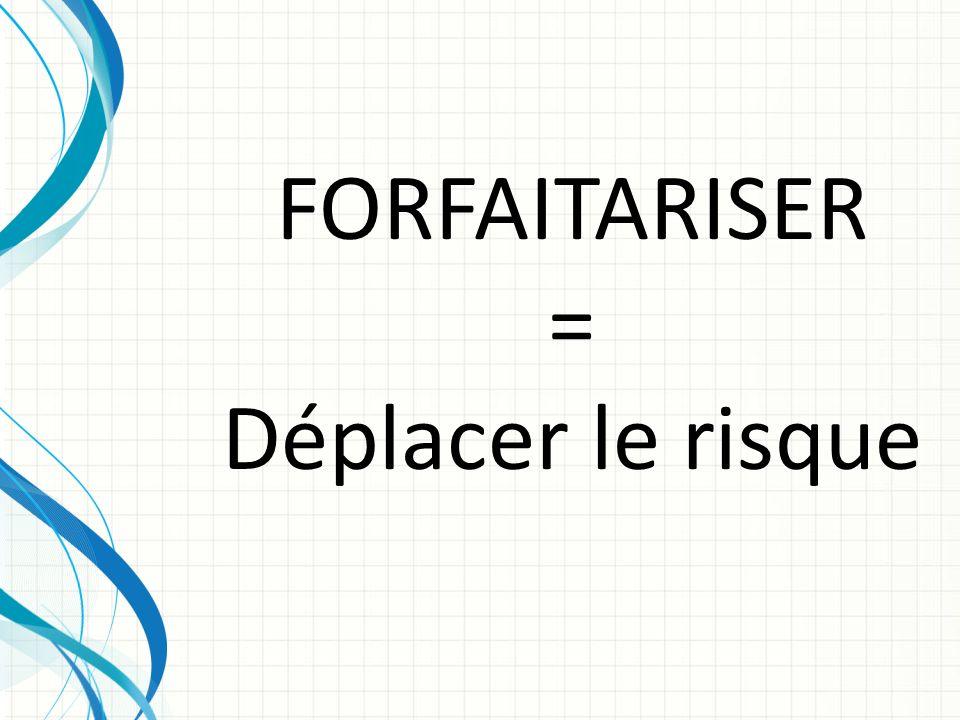 FORFAITARISER = Déplacer le risque