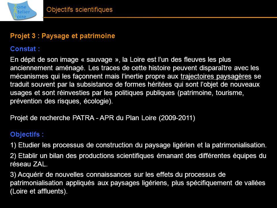 Objectifs scientifiques Projet 3 : Paysage et patrimoine Constat : En dépit de son image « sauvage », la Loire est lun des fleuves les plus ancienneme