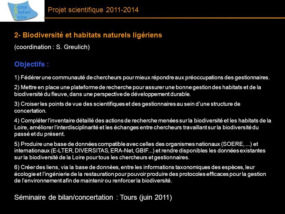 Projet scientifique 2011-2014 2- Biodiversité et habitats naturels ligériens (coordination : S. Greulich) Objectifs : 1) Fédérer une communauté de che