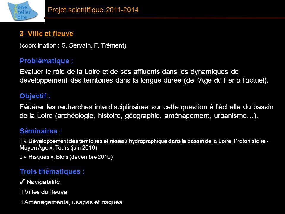 Projet scientifique 2011-2014 3- Ville et fleuve (coordination : S. Servain, F. Trément) Problématique : Evaluer le rôle de la Loire et de ses affluen