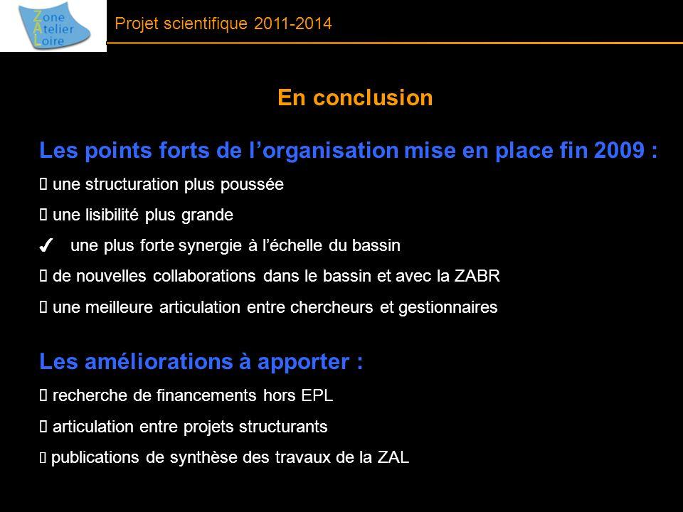 Projet scientifique 2011-2014 En conclusion Les points forts de lorganisation mise en place fin 2009 : une structuration plus poussée une lisibilité p