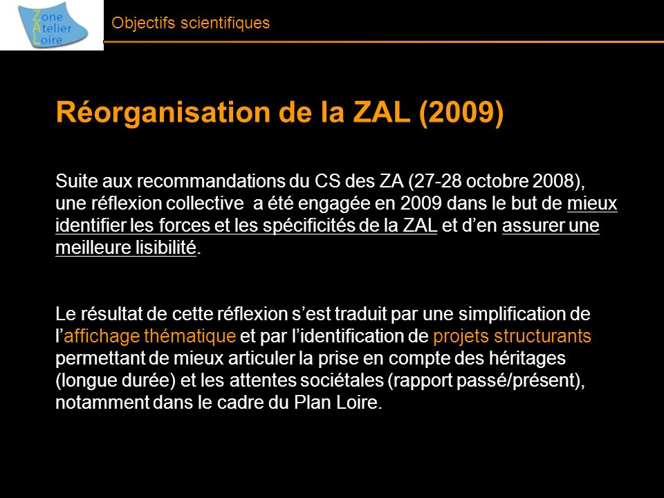 Réorganisation de la ZAL (2009) Suite aux recommandations du CS des ZA (27-28 octobre 2008), une réflexion collective a été engagée en 2009 dans le bu