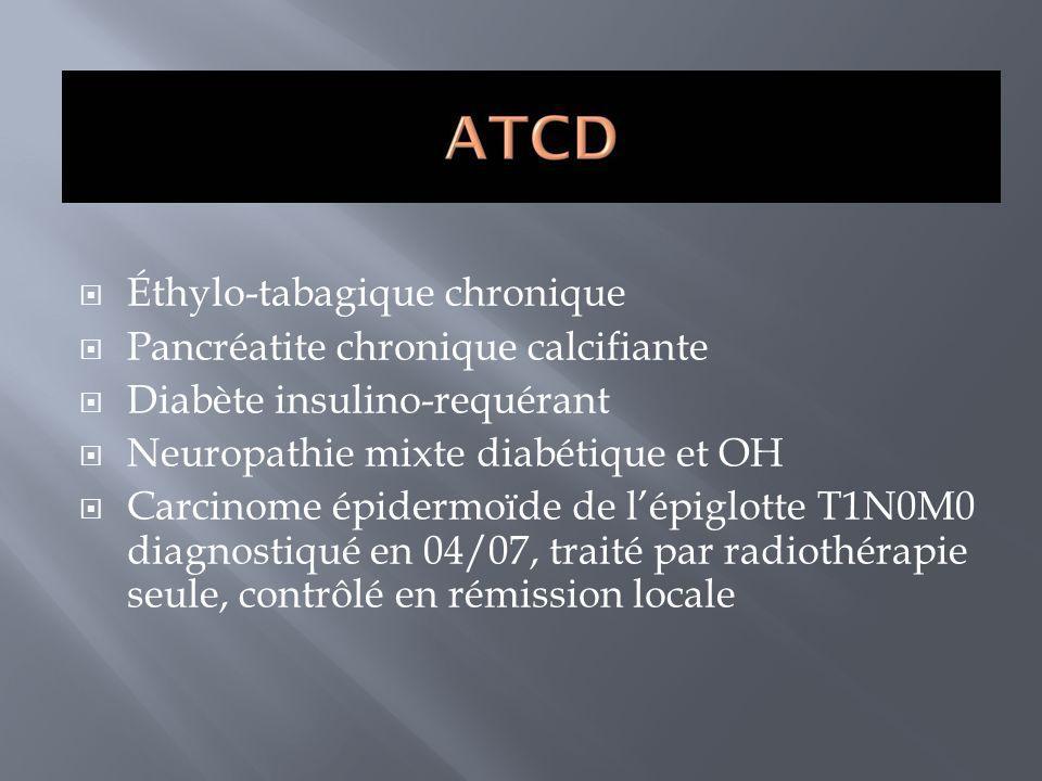 Éthylo-tabagique chronique Pancréatite chronique calcifiante Diabète insulino-requérant Neuropathie mixte diabétique et OH Carcinome épidermoïde de lé