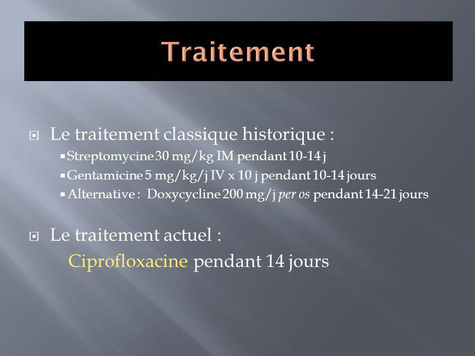 Le traitement classique historique : Streptomycine 30 mg/kg IM pendant 10-14 j Gentamicine 5 mg/kg/j IV x 10 j pendant 10-14 jours Alternative : Doxyc