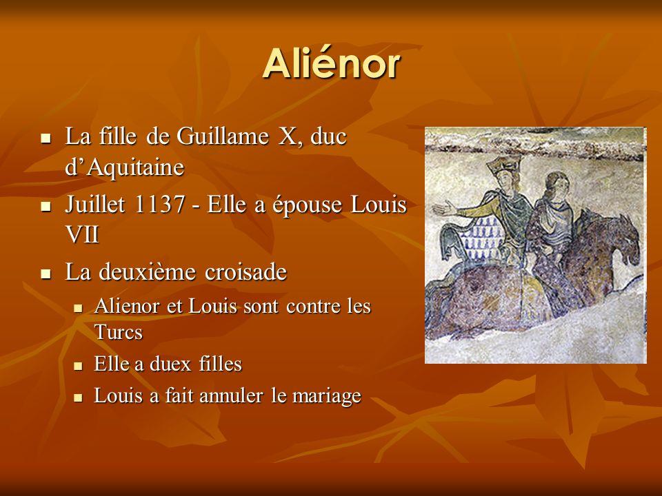 Aliénor La fille de Guillame X, duc dAquitaine La fille de Guillame X, duc dAquitaine Juillet 1137 - Elle a épouse Louis VII Juillet 1137 - Elle a épouse Louis VII La deuxième croisade La deuxième croisade Alienor et Louis sont contre les Turcs Alienor et Louis sont contre les Turcs Elle a duex filles Elle a duex filles Louis a fait annuler le mariage Louis a fait annuler le mariage
