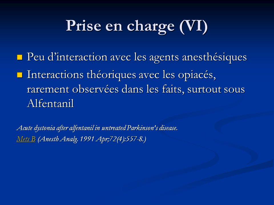 Prise en charge (VI) Peu dinteraction avec les agents anesthésiques Peu dinteraction avec les agents anesthésiques Interactions théoriques avec les op