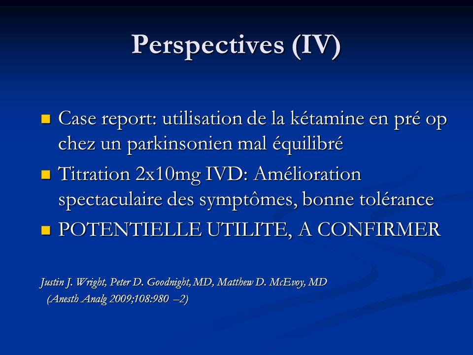 Perspectives (IV) Case report: utilisation de la kétamine en pré op chez un parkinsonien mal équilibré Case report: utilisation de la kétamine en pré