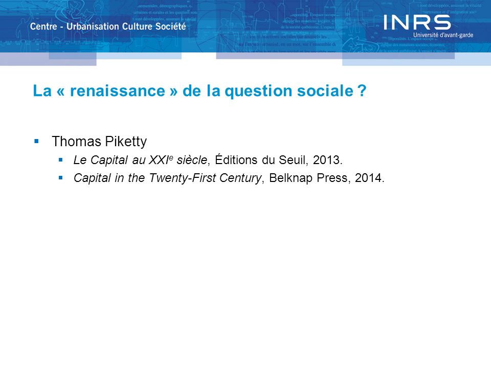 La « renaissance » de la question sociale ? Thomas Piketty Le Capital au XXI e siècle, Éditions du Seuil, 2013. Capital in the Twenty-First Century, B