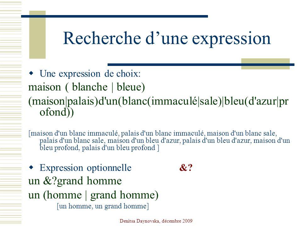 Denitsa Daynovska, décembre 2009 Recherche dune expression Une expression de choix: maison ( blanche | bleue) (maison|palais)d'un(blanc(immaculé|sale)